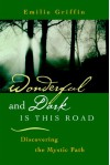 Wonderful and Dark Is This Road - Emilie Griffin