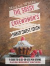 Paleo Desserts: The Sassy Cavewoman's Saber Sweet Tooth: A Guide to 40 $2-Or-Less Per Serving Paleo Dessert Recipes (The Sassy Cavewoman Cookbooks) - Megan White