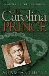 The Carolina Prince: A Novel of the Old South - Adam Anthony