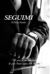 SEGUIMI (TRILOGIA EROTICA Vol. 3) - Elena Fasulo
