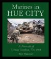 Marines in Hue City: A Portrait of Urban Combat, Tet 1968 - Eric Hammel