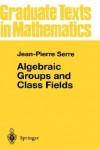 Algebraic Groups and Class Fields - Jean-Pierre Serre