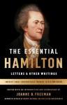 The Essential Hamilton: Letters & Other Writings - Alexander Hamilton, Joanne Freeman