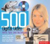 500 Digital Video Hints, Tips, and Techniques: The Easy, All-In-One Guide to Those Inside Secrets for Shooting Better Digital Video - Rob Hull, Jamie Ewbank