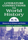Literature Connections to World History K6: Resources to Enhance and Entice - Lynda G. Adamson