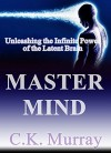 Master Mind: Unleashing the Infinite Power of the Latent Brain: (Brain Power, Brain Function, Brain Games, Brain Plasticity, Cognitive Processing Skills, Boost Your IQ, Memory Improvement, Training) - C.K. Murray, Brain Power, Brain Training, Cognitive, Boost IQ, Memory Improvement, Brain Plasticity, Processing Speed