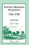 Natchez Postscripts, 1781-1798 - Carol Wells