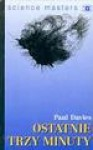 Ostatnie trzy minuty : o ostatecznym losie Wszechświata - Paul Davies