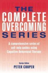 The Complete Overcoming Series: A Comprehensive Series of Self-Help Guides Using Cognitive Behavioral Therapy - Peter Cooper