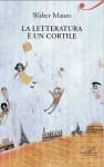 La letteratura è un cortile - Walter Mauro, Michela Monferrini