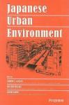 Japanese Urban Environment - Gideon S. Golany, Keisuke Hanaki, Osamu Koide