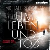 Um Leben und Tod - Michael Robotham, Johannes Steck, Der Hörverlag