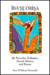 Iba'se Orisa: Ifa Proverbs, Folktales, Sacred History and Prayer - Awo Fa'Lokun Fatunmbi