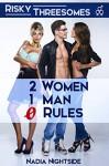 Risky Threesomes: 2 Women, 1 Man, 0 Rules (No Limits Erotica) - Nadia Nightside