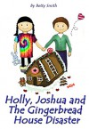 Holly, Joshua and the Gingerbread House Disaster: Join Holly As She Learn Her Life Lesson About Justice (Holly's Christmas Adventures Book 2) - Betty Smith