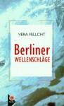 Berliner Wellenschläge - Vera Fellcht