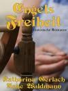 Engels Freiheit (Waldmann Familien Saga, #1) - Katharina Gerlach, Anke Waldmann