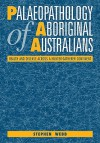 Palaeopathology of Aboriginal Australians: Health and Disease Across a Hunter-Gatherer Continent - Stephen Webb