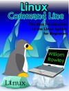 Linux Command Line: The Best Introduction to the Linux System for beginners - William Rowley