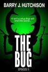 The Bug - Episode 5 - Barry J. Hutchison
