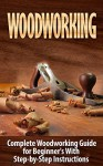 Woodworking: Woodworking Guide for Beginner's With Step-by-Step Instructions (BONUS - 16,000 Woodworking Plans and Projects): Woodworking (Crafts and Hobbies, ... How to and Home Improvement, Carpentry) - Ted Woodrow, Woodworking