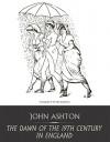 The Dawn of the 19th Century in England - John Ashton