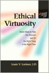 Ethical Virtuosity Seven Steps To Help You Discover And Do The Right Thing At The Right Time - Louie V. Larimer