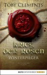 Krieg der Rosen: Winterpilger: Historischer Roman (German Edition) - Toby Clements, Dr. Holger Hanowell