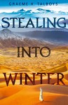 Stealing Into Winter (Shadow in the Storm, Book 1) - Graeme K. Talboys