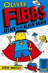 Oliver Fibbs and the Attack of the Alien Brain - Steve Hartley, Bernice Lum