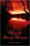 Along the Bloody Mohawk - Robert Cotton