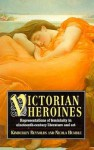 Victorian Heroines: Representations of Feminity in Nineteenth-Century Literature and Art - Kimberley Reynolds