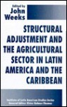 Structural Adjustment and the Agricultural Sector in Latin America and the Caribbean - John Weeks