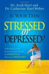 Is Your Teen Stressed or Depressed?: A Practical and Inspirational Guide for Parents of Hurting Teenagers - Archibald D. Hart, Dr. Catherine Hart Weber