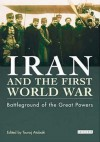 Iran and the First World War: Battleground of the Great Powers - Touraj Atabaki
