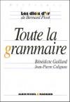 Toute La Grammaire - Bernard Pivot, Jean-Pierre Colignon, Benedicte Gaillard Bernard Pivot Jean-Pierre Colignon