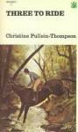 Three to Ride - Christine Pullein-Thompson