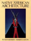 Native American Architecture - Peter Nabokov, Robert Easton