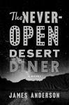 The Never-Open Desert Diner: A Novel - James Anderson