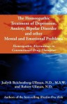 The Homeopathic Treatment of Depression, Anxiety, Bipolar and Other Mental and Emotional Problems: Homeopathic Alternatives to Conventional Drug Therapies - Judyth Reichenberg-Ullman