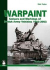 Warpaint, Volume II: Colours and Markings of British Army Vehicles 1903-2003 - Dick Taylor, Mariusz Filipiuk