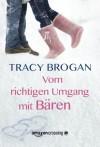 Vom richtigen Umgang mit Bären (German Edition) - Tracy Brogan, Diana Bürgel