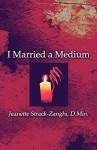I Married a Medium - Jeanette Strack-Zanghi