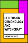 Letters on Demonology and Witchcraft - Sir Walter Scott