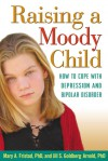 Raising a Moody Child: How to Cope with Depression and Bipolar Disorder - Mary A. Fristad, Mary A. Fristad