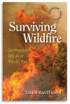 Surviving Wildfire: Get Prepared, Stay Alive, Rebuild Your Life (A Handbook for Homeowners) - Linda Masterson, Rex A Ewing