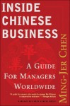 Inside Chinese Business: A Guide for Managers Worldwide - Ming-Jer Chen