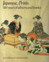 Japanese Prints: 300 Years of Albums and Books - Jack Ronald Hillier, Lawrence Smith