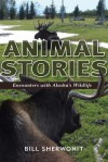 Animal Stories: Encounters with Alaska's Wildlife - Bill Sherwonit