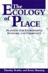 The Ecology of Place: Planning for Environment, Economy, and Community - Timothy Beatley, Kristy Manning